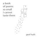 geof huth: a book of poems so small I cannot taste them